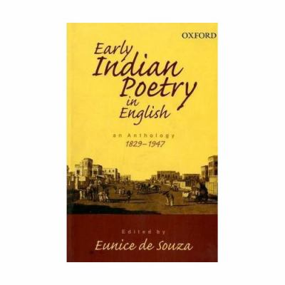 Early Indian Poetry in English An Anthology, 1829-1947