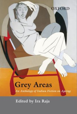 Grey Areas: An Anthology of Contemporary Indian Fiction on Ageing