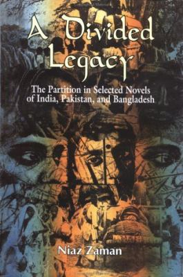 Divided Legacy The Partition in Selected Novels of India, Pakistan, and Bangladesh