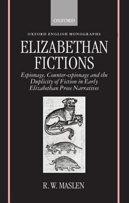 Elizabethan Fictions Espionage, Counter-Espionage, and the Duplicity of Fiction in Early Elizabethan Prose Narratives