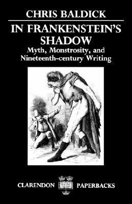In Frankenstein's Shadow Myth, Monstrosity, and Nineteenth-Century Writing