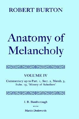 Robert Burton's the Anatomy of Melancholy Commentary Up to Part. 1, Sect. 2, Memb. 3, Subs. 15, 'Misery of Schollers'