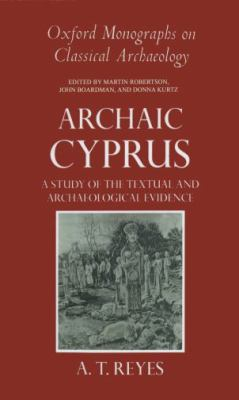 Archaic Cyprus A Study of the Textual and Archaeological Evidence