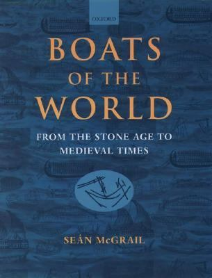 Boats of the World From the Stone Age to Medieval Times
