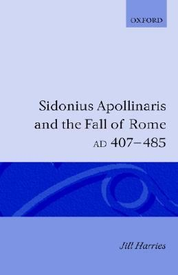 Sidonius Apollinaris and the Fall of Rome Ad 407-485