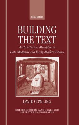 Building the Text Architecture As Metaphor in Late Medieval and Early Modern France