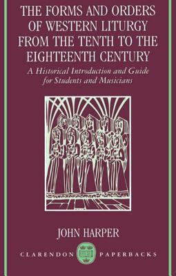 Forms and Orders of Western Liturgy from the Tenth to the Eighteenth Century A Historical Introduction and Guide for Students and Musicians