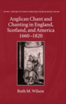 Anglican Chant and Chanting in England, Scotland, and America 1660 to 1820