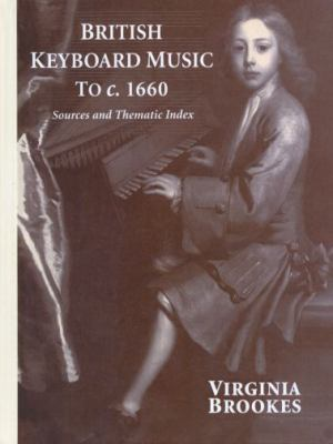 British Keyboard Music to C. 1660 Sources and Thematic Index