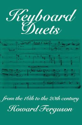 Keyboard Duets From the 16th to the 20th Century  For One and Two Pianos
