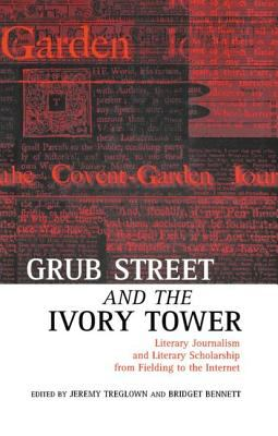 Grub Street and the Ivory Tower Literary Journalism and Literary Scholarship from Fielding to the Internet