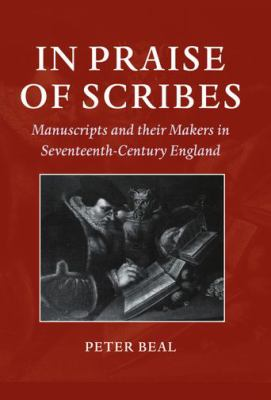 In Praise of Scribes Manuscripts and Their Makers in Seventeenth-Century England