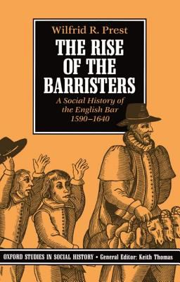 Rise of the Barristers A Social History of the English Bar, 1590-1640