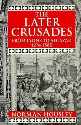 Later Crusades, 1274-1580 From Lyons to Alcazar