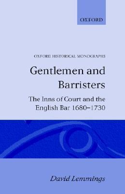 Gentlemen and Barristers The Inns of Court and the English Bar, 1680-1730
