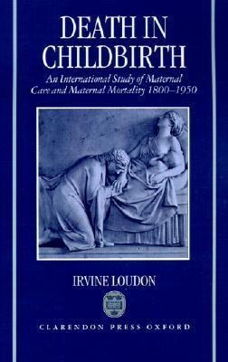 Death in Childbirth An International Study of Maternal Care and Maternal Mortality 1800-1950