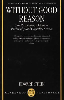 Without Good Reason The Rationality Debate in Philosophy and Cognitive Science