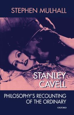 Stanley Cavell Philosophy's Recounting of the Ordinary