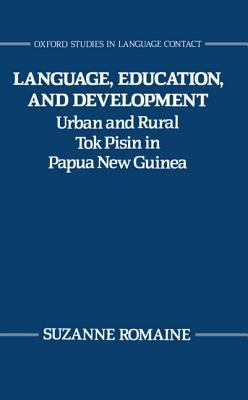 Language, Education, and Development Urban and Rural Tok Pisin in Papua New Guinea