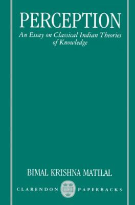 Perception An Essay on Classical Indian Theories of Knowledge