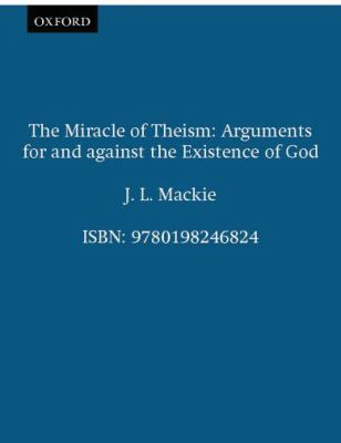 Miracle of Theism Arguments for and Against the Existence of God