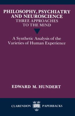 Philosophy, Psychiatry and Neuroscience Three Approaches to the Mind  A Synthetic Analysis of the Varieties of Human Experience
