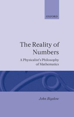 Reality of Numbers A Physicalist's Philosophy of Mathematics