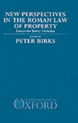New Perspectives in the Roman Law of Property Essays for Barry Nicholas
