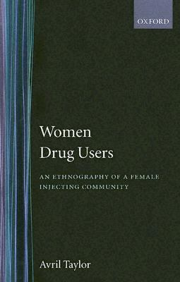Women Drug Users An Ethnography of a Female Injecting Community