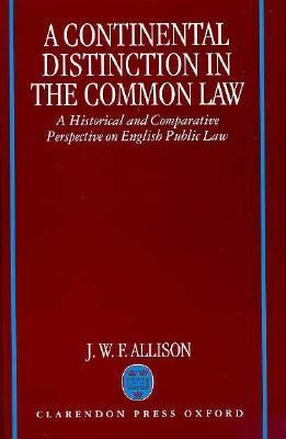 Continental Distinction in the Common Law A Historical and Comparative Perspective on English Public Law