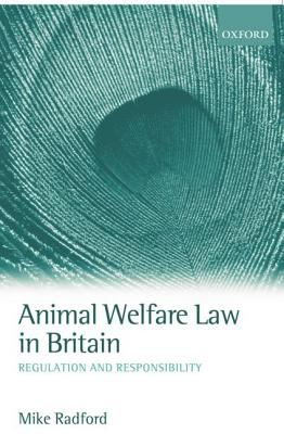 Animal Welfare Law in Britain Regulation and Responsibility