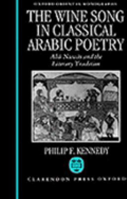 Wine Song in Classical Arabic Poetry Abu Nuwas and the Literary Tradition