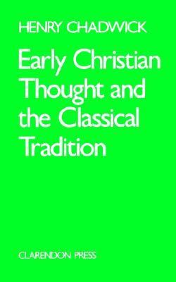 Early Christian Thought and the Classical Tradition Studies in Justin, Clement, and Origen