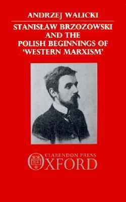 "Stanislaw Brzozowski and the Polish Beginnings of ""Western Marxism"""