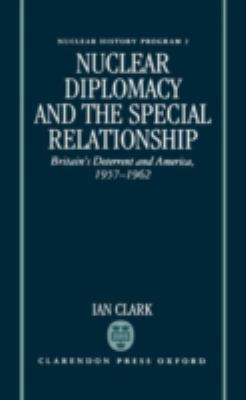 Nuclear Diplomacy and the Special Relationship Britain's Deterrent and America, 1957-1962