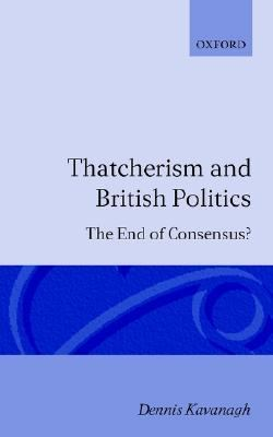 Thatcherism and British Politics The End of Consensus?