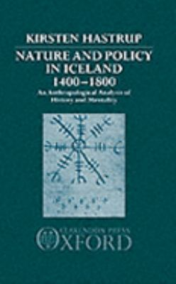 Nature and Policy in Iceland, 1400-1800 An Anthropological Analysis of History and Mentality