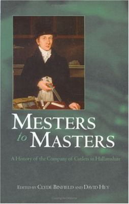 Mesters to Masters A History of the Company of Cutlers in Hallamshire