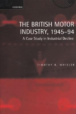 British Motor Industry, 1945-94 A Case Study in Industrial Decline
