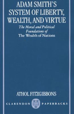 Adam Smith's System of Liberty, Wealth, and Virtue The Moral and Political Foundations of the Wealth of Nations