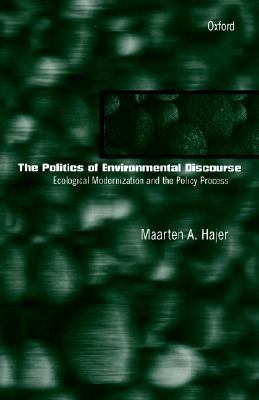 Politics of Environmental Discourse Ecological Modernization and the Policy Process
