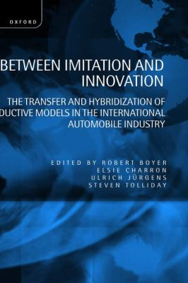 Between Imitation and Innovation The Transfer and Hybridization of Productive Models in the International Automobile Industry