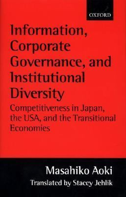 Information, Corporate Governance, and Institutional Diversity Competitiveness in Japan, the Usa, and the Transitional Economies