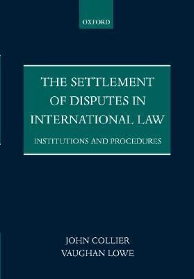 Settlement of Disputes in International Law Institutions and Procedures