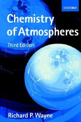 Chemistry of Atmospheres An Introduction to the Cemistry of the Atmospheres of Earth, the Planets, and Their Satellites