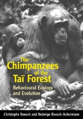 Chimpanzees of the Tai Forest Behavioural Ecology and Evolution
