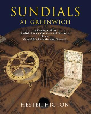 Sundials at Greenwich A Catalogue of the Sundials, Nocturnals, and Horary Quadrants in the National Maritime Museum, Greenwich