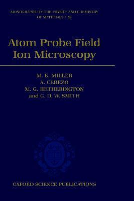 Atom Probe Field Ion Microscopy
