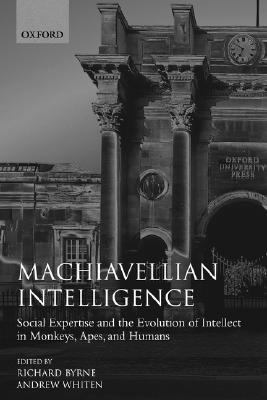 Machiavellian Intelligence Social Expertise and the Evolution of Intellect in Monkeys, Apes, and Humans
