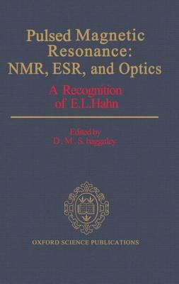 Pulsed Magnetic Resonance Nmr, Esr, and Optics  A Recognition of E.L. Hahn